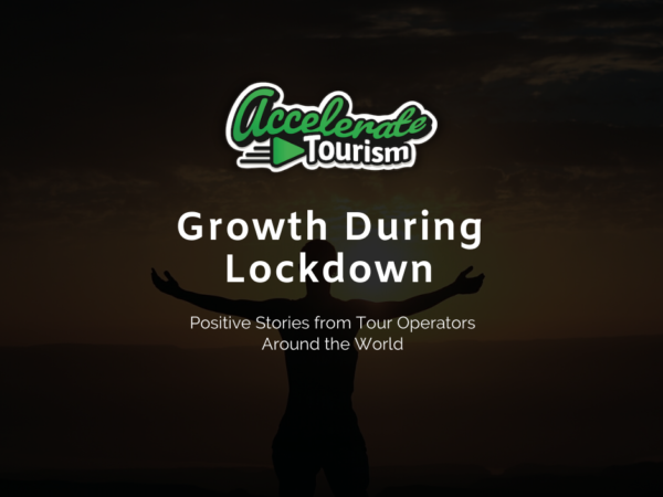 Growth During Lockdown: Positive Stories from Tour Operators Around the World