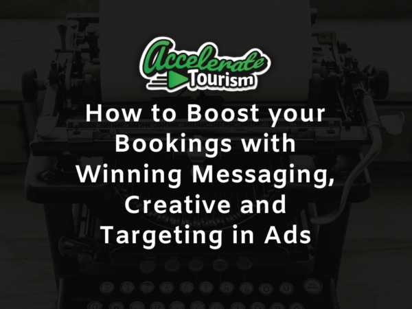 How to Boost your Bookings with Winning Messaging, Creative and Targeting in Ads