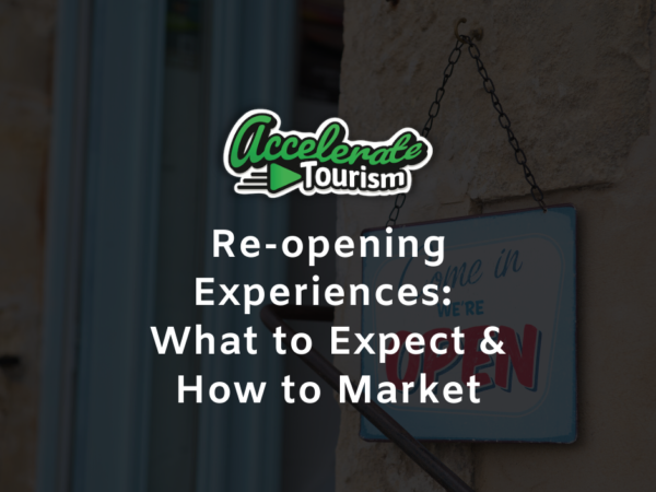 Re-Opening Experiences: What to Expect and How to Market